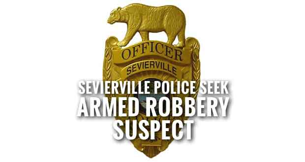 Sevierville Police Looking for Armed Robbery Suspect