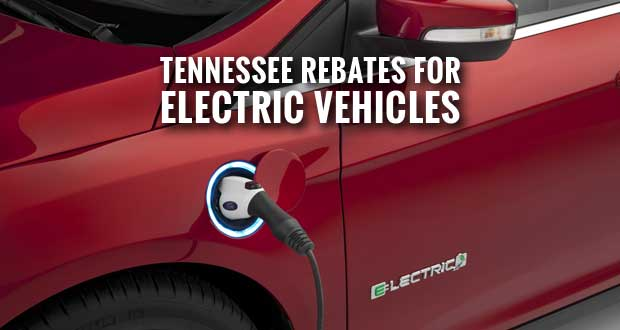 Tennessee Offers Rebates for Purchase, Lease of Electric Vehicles