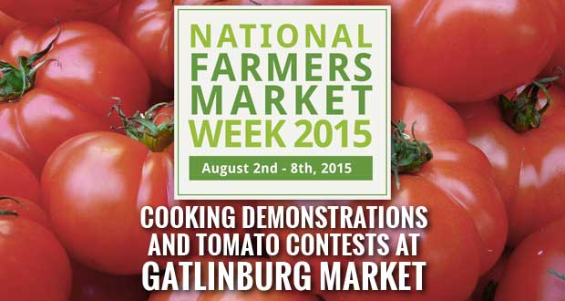 Gatlinburg Farmers MGatlinburg Farmers Market Celebrating National Farmers Market Weekarket Hosts Cooking Demonstrations and Tomato Contests