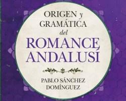 """""""Origen y gramática del romance andalusí"""", nuevo libro de Pablo Sánchez"""