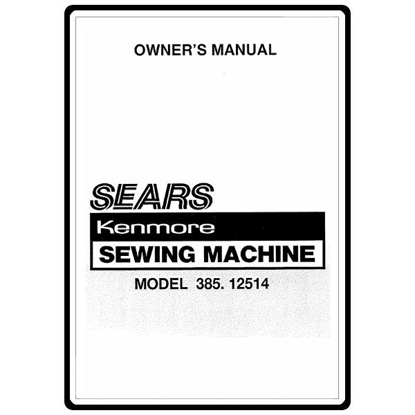 Instruction Manual, Kenmore 385.12514 Models : Sewing