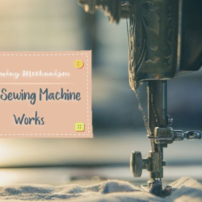 Sewing Mechanism: How Sewing Machine Works and More!