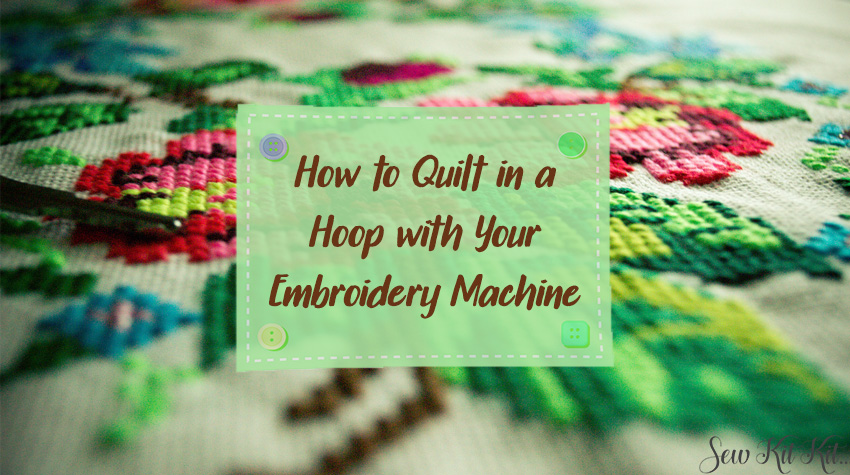 How to Quilt in a Hoop with Your Embroidery Machine