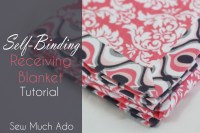 Self Binding Receiving Blanket Tutorial - Sew Much Ado