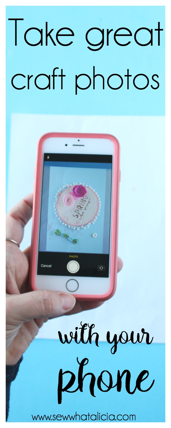 How to Photograph Your Crafts (with your phone): Here are some easy to incorporate tips that will make your craft photos so much better! Click through for all the great ideas! | www.sewwhatalicia.com