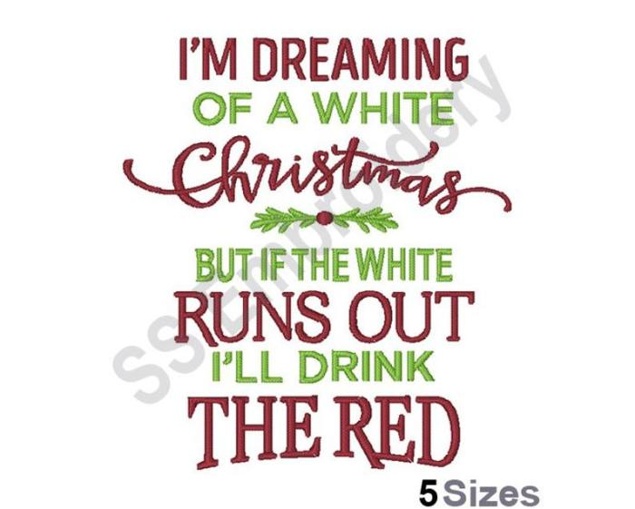 "embroidery design saying ""I'm dreaming of a white christmas but if the white runs out I'll drink the red"""