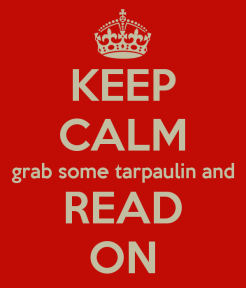keep-calm-grab-some-tarpaulin-and-read-on