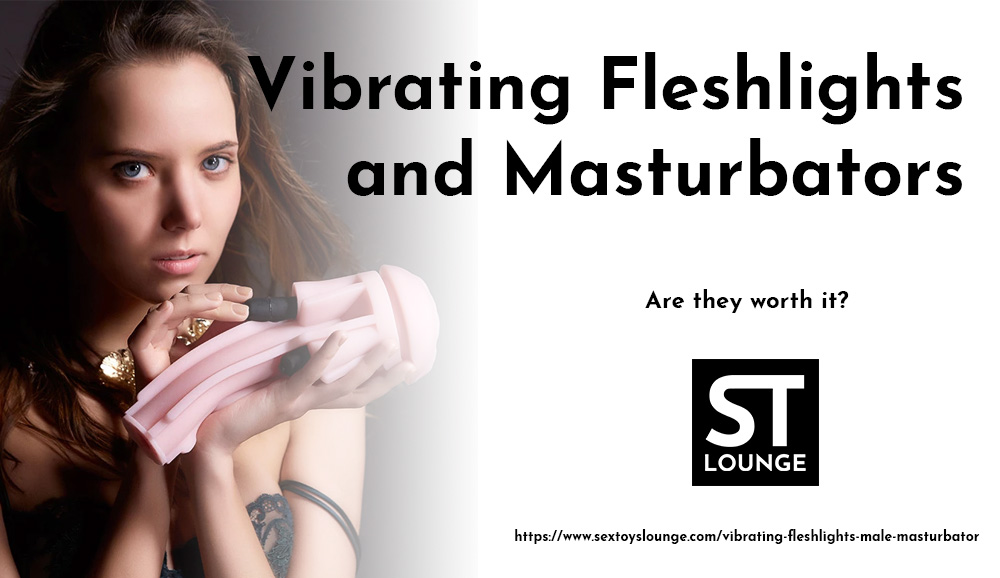 Vibrating Fleshlights and Vibrating Male Masturbator: Are They Worth It?