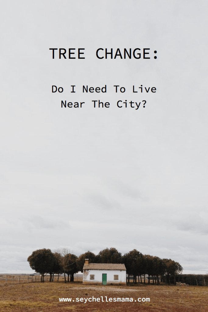 Tree Change: Do I need To Live Near The City