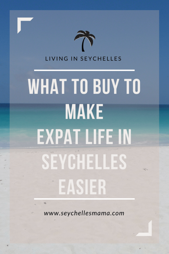what to buy to make expat life in seychelles easier