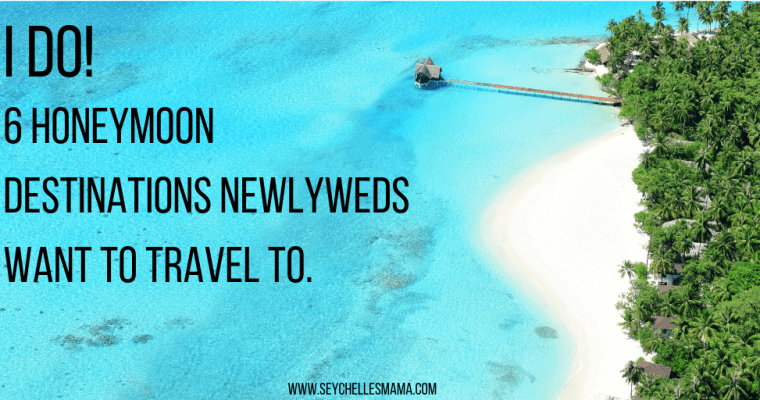 I DO! 6 Honeymoon destinations newlyweds WANT to travel to
