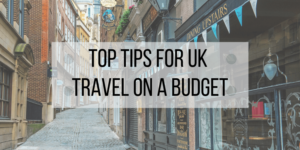 Top Tips for UK Travel on a Budget