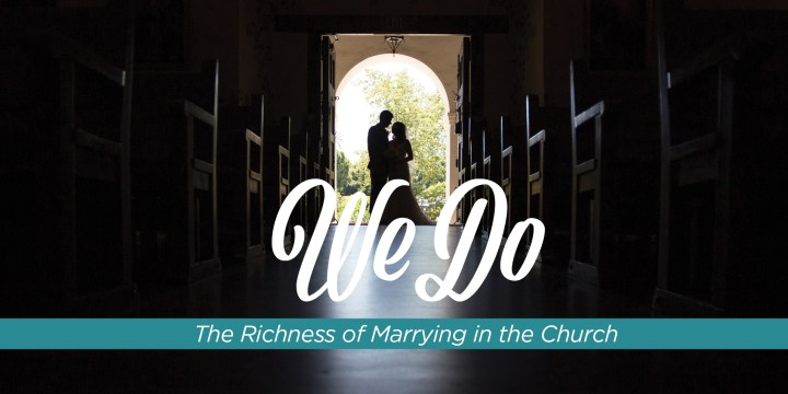 The Richness of Marrying in the Church