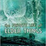 The Private Life Of Elder Things by Adrian Tchaikovsky, Keris McDonald & Adam Gauntlett