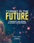 Typeset in the Future: Typography and Design in Science Fiction Movies by Dave Addey, foreword by Matt Zoller Seitz (Abrams, £30)