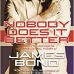 Nobody Does It Better: The Complete Uncensored Unauthorised Oral History of James Bond by Mark A. Altman & Edward Gross (book review).