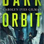 Dark Orbit by Carolyn Ives Gilman (book review).