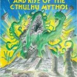 The Rise, Fall, And Rise Of The Cthulhu Mythos by S.T. Joshi (book review).