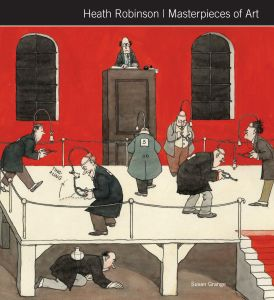 Heath Robinson: Masterpieces Of Art by Susan Grange Front cover: Water Divining: Testing Candidates for the Position of Water Diviner on the Metropolitan Water Board, 1947, © The William Heath Robinson Trust.