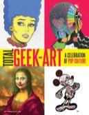 Total Geek-Art: A Celebration Of Pop Culture by Thomas Olivri. Pub: Abrams