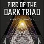 Fire Of The Dark Triad By Asya Semenovich (book review).