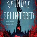 A Spindle Splintered (Fractured Fables book 1 of 2) by Alix E. Harrow (book review).