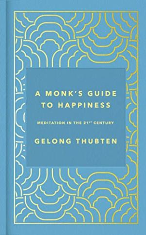 A Monk's Guide to Happiness By Gelong Thubten Book Cover