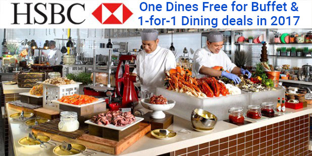 HSBC Buffet Promotions And 1 For Dining Deals 2017
