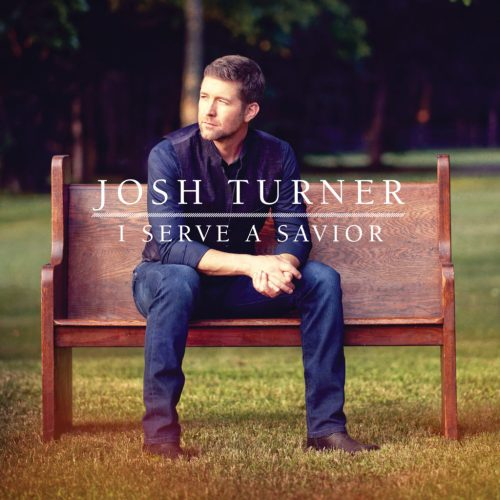 """Named One of USA Today's """"Most-Anticipated Country Albums"""" This Fall, Multi-Platinum-Selling Country Singer Josh Turner's I Serve A Savior IsAvailable Now"""