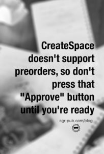 CreateSpace doesn't support preorders, so don't press that approve button until you're ready