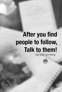 After you find people to follow, talk to them! It's an essential part of building an audience.