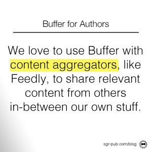 Buffer for Authors: We love using Buffer with content aggregators like Feedly to share relevant content from others in-between our own stuff