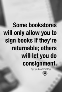 Some stores will only allow book signings where books are returnable; others will let you do consignment