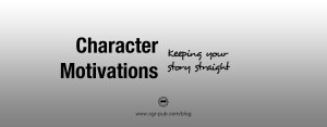 Character Motivations: Keeping your story straight