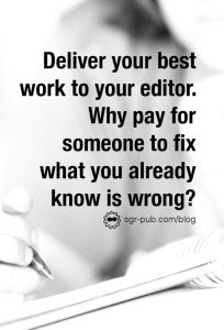 Working with editors: Deliver your best work to your editor. Why pay for someone to fix what you already know is wrong?
