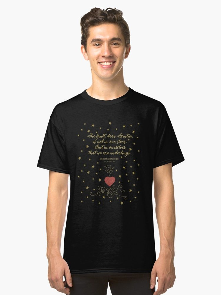 The Fault Is Not In Our Stars - Julius Caesar Quote Classic T-Shirt