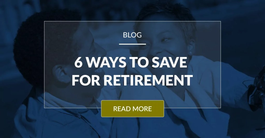 6 Ways To Save For Retirement