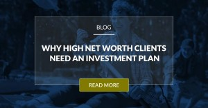 Why High Net Worth Clients Need An Investment Plan