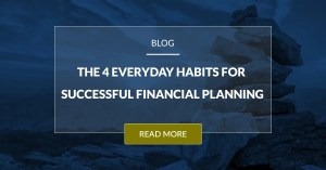 The 4 Everyday Habits You Need For Successful Financial Planning