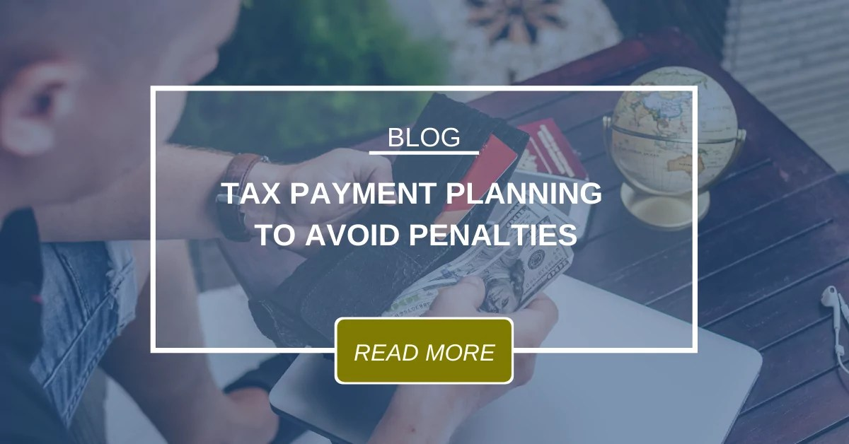 BLOG Tax Payment Planning To Avoid Penalties 3.17.2020