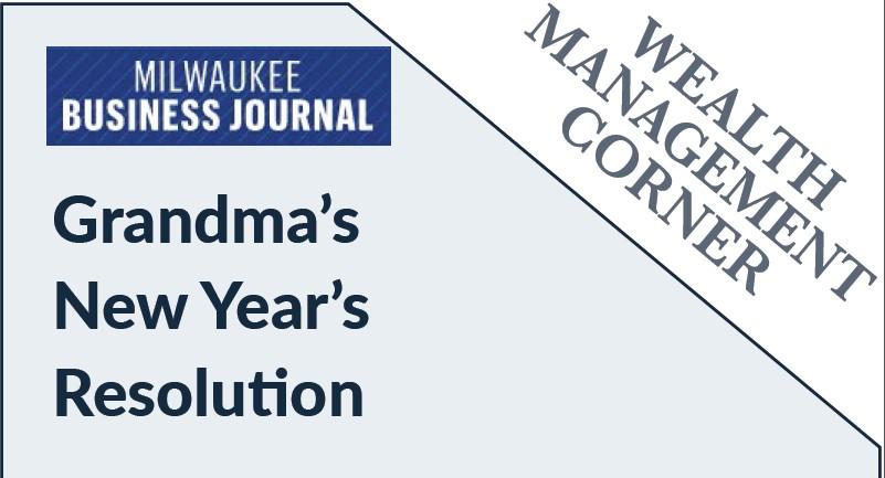 Milwaukee Business Journal Wealth Mgt Corner Grandma's New Year's Resolution