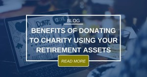 Blog Benefits Of Donating To Charity Using Your Retirement Assets