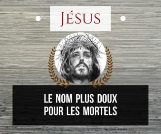 Jésus, le nom plus doux pour les mortels