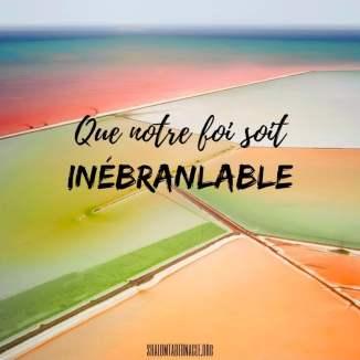 Que notre foi soit inébranlable...