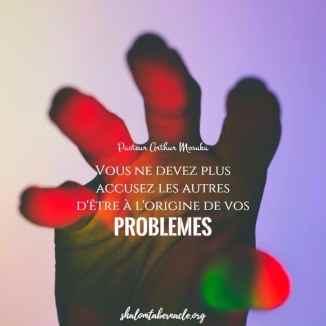 Vous ne devez plus accusez les autres d'être à l'origine de vos problèmes...