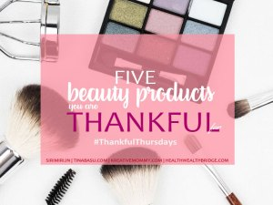 Thankful-thursdays-five-beauty-products-that-I-am-Thankful-for-woman-Womensday-oil-facewash-cleanser-lipstick-mascara-kajal-blush-nailpaint-makeup