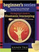 The Beginners Guide to Shamanic Jounrneying