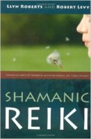 Shamanic Reiki by Llyn Roberts and Robert Levy