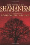 The World of Shamanism by Roger Walsh