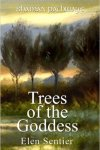 Trees of the Goddess by Elen Sentier